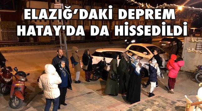ELAZIĞ'DAKİ DEPREM HATAY'DA DA HİSSEDİLDİ