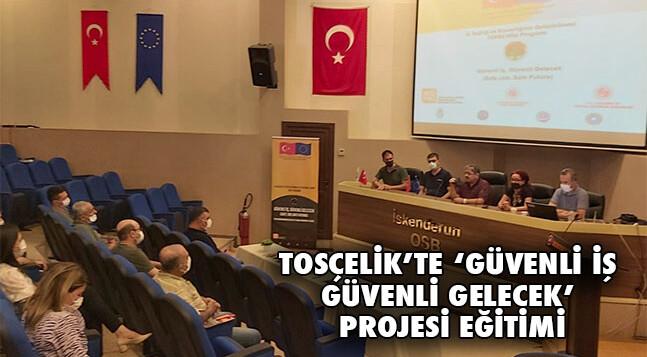 TOSÇELİK'TE 'GÜVENLİ İŞ GÜVENLİ GELECEK' PROJESİ EĞİTİMİ