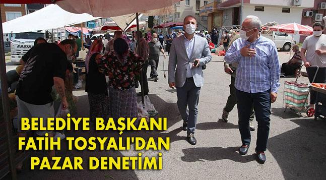 BELEDİYE BAŞKANI FATİH TOSYALI'DAN PAZAR DENETİMİ