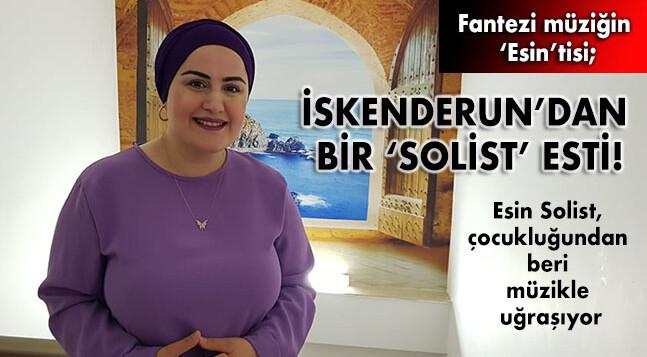 İSKENDERUN'DAN BİR 'SOLİST' ESTİ!